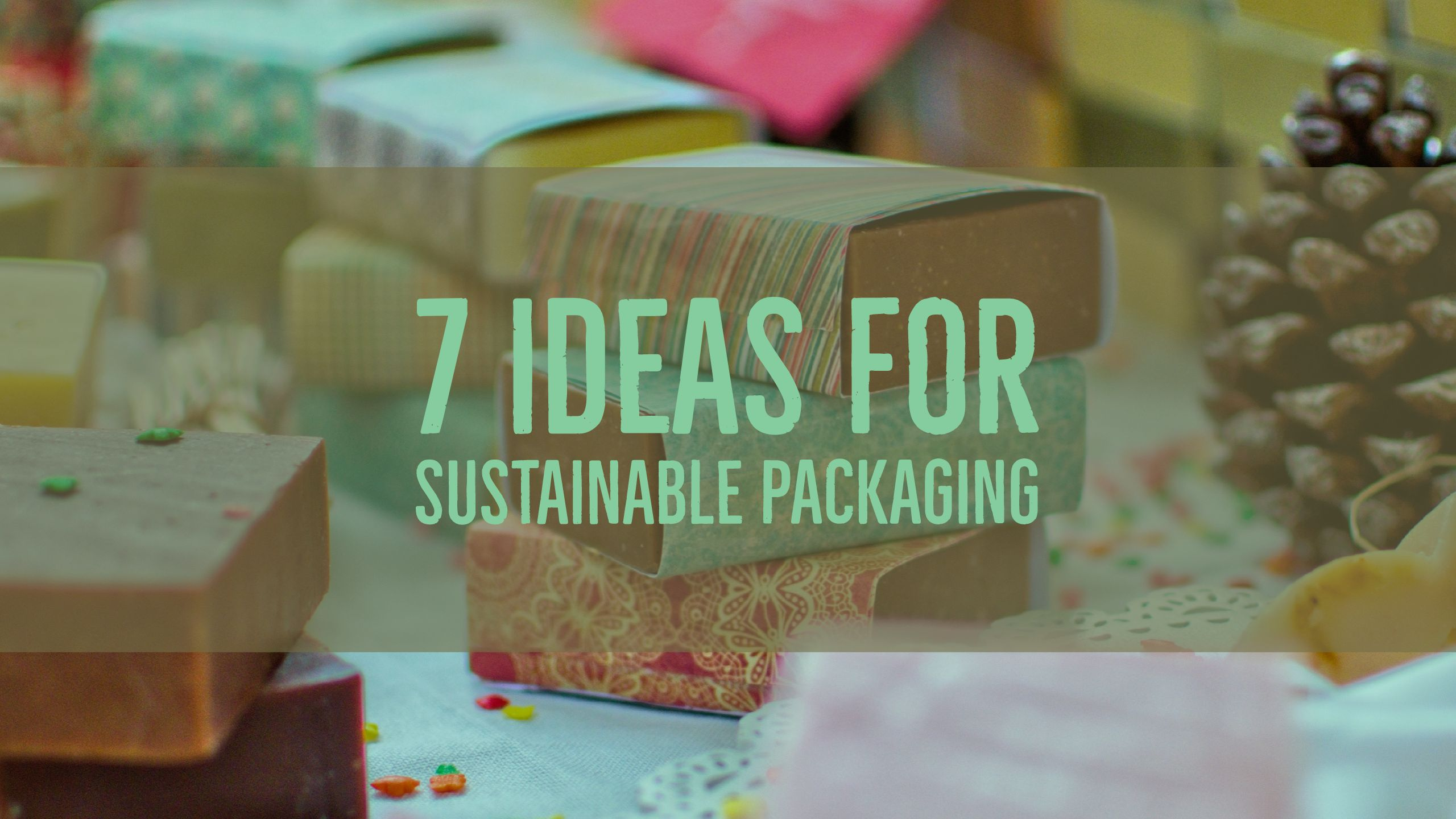 7 Ideas For sustainable packaging